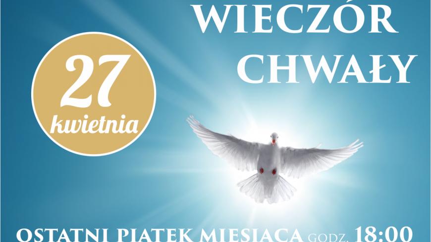 Wieczór Chwały: 27 kwietnia (piątek) godz. 18:00